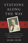 Stations Along the Way: The Spiritual Transformation of Former Hitler Youth Leader Ursula Martens - Mark Shaw