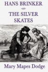 Hans Brinker -or- The Silver Skates - Mary Mapes Dodge
