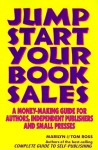 Jump Start Your Book Sales: A Money-Making Guide for Authors, Independent Publishers and Small Presses - Marilyn Ross, Tom Ross