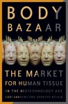 Body Bazaar: The Market for Human Tissue in the Biotechnology Age - Lori Andrews, Dorothy Nelkin