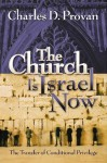 The Church Is Israel Now: The Transfer of Conditional Privilege - Charles D. Provan