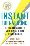 Instant Turnaround!: Getting People Excited About Coming to Work and Working Hard - Harry Paul, Ross Reck