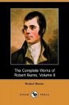 The Complete Works of Robert Burns, Volume II (Dodo Press) - Robert Burns