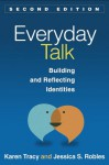 Everyday Talk, Second Edition: Building and Reflecting Identities - Karen Tracy, Jessica S. Robles