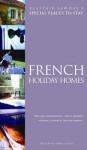French Holiday Homes: Villas, Gites and Apartments (Alastair Sawday's Special Places to Stay) - Alastair Sawday, Emma Carey