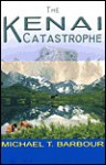 Kenai Catastrophe - Michael T. Barbour