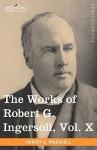 The Works Of Robert G. Ingersoll, Vol. X (In 12 Volumes) - Robert G. Ingersoll