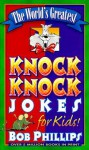 The World's Greatest Knock-Knock Jokes for Kids - Bob Phillips