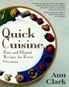 Quick Cuisine: Easy and Elegant Recipes for Every Occasion - Ann Clark