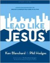 Lead Like Jesus: Lessons from the Greatest Leadership Role Model of All Time - Kenneth H. Blanchard, Phil Hodges