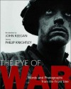 The Eye of War: Words and Photographs from the Front Line - John Keegan, Phillip Knightley