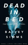 Dead in Bed: The Complete Novel - Bailey Simms