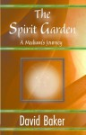 The Spirit Garden: A Medium's Journey - David Baker, 1stworldpublishing