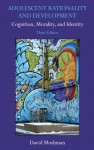 Adolescent Rationality and Development: Cognition, Morality, and Identity, Third Edition - David Moshman