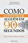 Como convencer alguém em 90 segundos (Portuguese Edition) - Nicholas Boothman