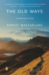 The Old Ways: A Journey on Foot - Robert Macfarlane