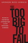 Too Big to Fail: The Inside Story of How Wall Street and Washington Fought to Save the Financialsystem--And Themselves - Andrew Ross Sorkin