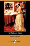 Her Father's Name (Dodo Press) - Florence Marryat