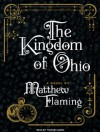 The Kingdom of Ohio: A Novel - Matthew Flaming