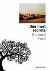 Une mort secrète - Richard Ford, Brice Matthieussent