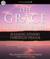 The Grace Outpouring: Blessing Others Through Prayer - Roy Godwin, Dave Roberts, Jonathan Cowley
