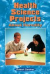 Health Science Projects about Heredity (Science Projects (Enslow)) - Robert Gardner
