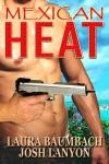 Mexican Heat - Laura Baumbach, Josh Lanyon, Jim Bowie