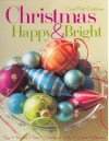Christmas Happy & Bright: Trees, Wreaths, Trims, Stockings, Gifts, Cookies, Memories - Carol Field Dahlstrom