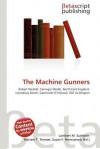 The Machine Gunners - Lambert M. Surhone, Susan F. Marseken