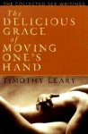 The Delicious Grace of Moving One's Hand: Intelligence is the Ultimate Aphrodisiac - Timothy Leary