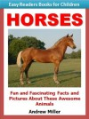 Easy Readers for Kids: Horses - Fun and Fascinating Facts and Pictures About These Awesome Animals (I Can Read Books Series) - Andrew Miller, Easy Readers Level 1 Institute