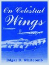 On Celestial Wings - Edgar D. Whitcomb
