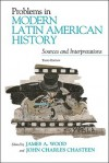 Problems in Modern Latin American History: Sources and Interpretations (Latin American Silhouettes) - James A. Wood, John Charles Chasteen