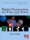 Digital Compositing for Film and Video (Focal Press Visual Effects and Animation) - Steve Wright