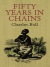 Fifty Years in Chains (African American) - Charles Ball