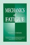 Mechanics of Fatigue - Vladimir V. Bolotin