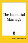 The Immortal Marriage - Gertrude Atherton