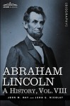 Abraham Lincoln: A History, Vol.Viii (In 10 Volumes) - John M. Hay, John George Nicolay