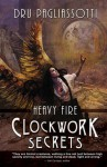 Clockwork Secrets: Heavy Fire - Dru Pagliassotti