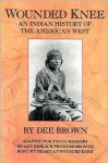 Wounded Knee: An Indian History of the American West - Dee Brown