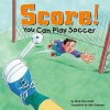 Score!: You Can Play Soccer - Nick Fauchald, Bill Dickson