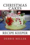 Christmas Cakes: Recipe Keeper - Debbie Miller