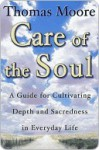 Care of the Soul: Guide for Cultivating Depth and Sacredne - Thomas Moore