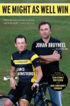 We Might As Well Win: On the Road to Success with the Mastermind Behind Eight Tour de FranceVictories - Johan Bruyneel, Bill Strickland, Lance Armstrong