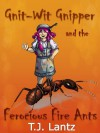Gnit-Wit Gnipper and the Ferocious Fire Ants - T.J. Lantz