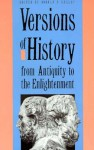 Versions of History from Antiquity to the Enlightenment - Donald R. Kelley