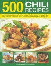 500 Chilli Recipes: A Collection Of Red-hot, Tongue-tingling Recipes For Every Kind of Fiery Dish From Around The World, Shown In Over 500 Sizzling Photographs - Jenni Fleetwood