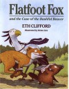 Flatfoot Fox and the Case of the Bashful Beaver - Eth Clifford, Brian Lies