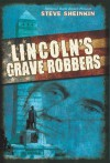 Lincoln's Grave Robbers - Steve Sheinkin