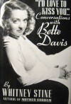 """I'd Love to Kiss You--"": Conversations with Bette Davis - Whitney Stine, Bette Davis"
